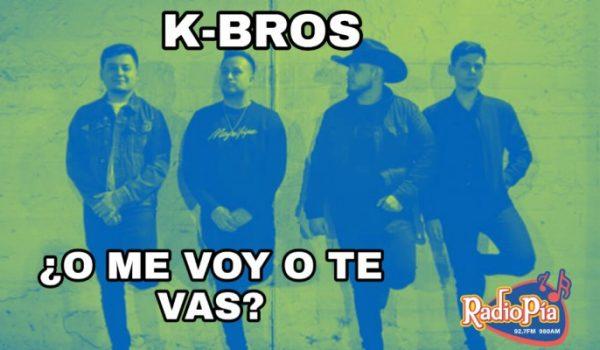 LOS K-BROS NOS DICEN ¿O ME VOY O TE VAS?